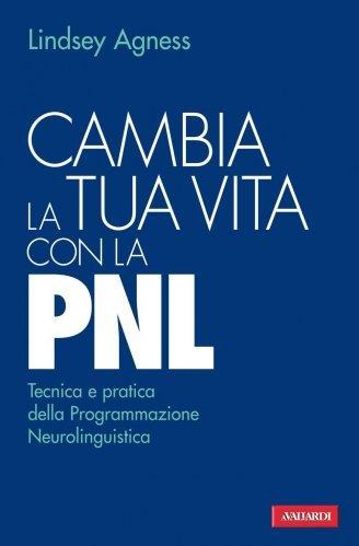 Cambia la Tua Vita con la PNL (eBook)