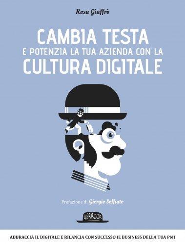 Cambia Testa e Potenzia la Tua Azienda con la Cultura Digitale (eBook)