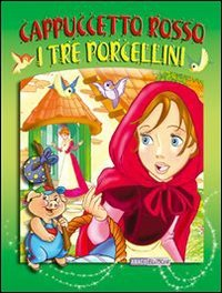 Cappuccetto Rosso - I Tre Porcellini (eBook)