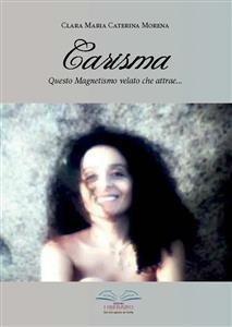 Carisma: Questo Magnetismo Velato che Attrae... (eBook)