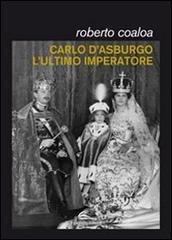 Carlo d'Asburgo, l'Ultimo Imperatore