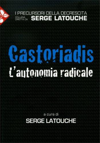 Castoriadis - L'Autonomia Radicale