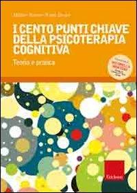 I Cento Punti Chiave della Psicoterapia Cognitiva