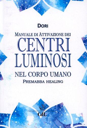 Manuale di Attivazione dei Centri Luminosi nel Corpo Umano