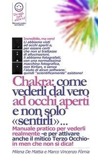 Chakra: Come Vederli dal Vero ad Occhi Aperti e Non Solo Sentirli.... (eBook)