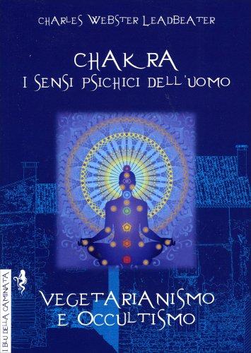 Chakra, i Sensi Psichici dell'Uomo - Vegetarianismo e Occultismo