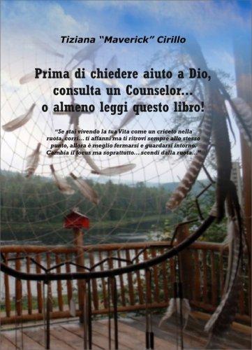 Prima di Chiedere Aiuto a Dio, Consulta un Counselor... o Almeno Leggi Questo Libro!