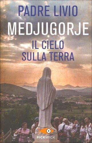 Medjugorje -  Il Cielo sulla Terra