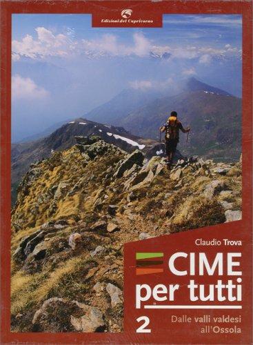 Cime per Tutti - Vol. 2: Dalle Valli Valdesi all'Ossola