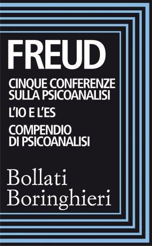 Cinque Conferenze sulla Psiconalisi; L'Io e l'Es; Compendio di Psicoanalisi (eBook)