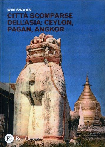 Città Scomparse dell'Asia: Ceylon, Pagan, Angkor