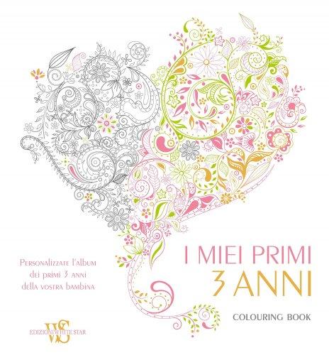 Colouring Book - I Miei Primi 3 Anni - Bambina