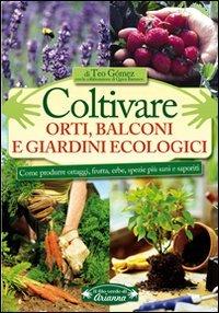 Coltivare Orti Balconi e Giardini Ecologici