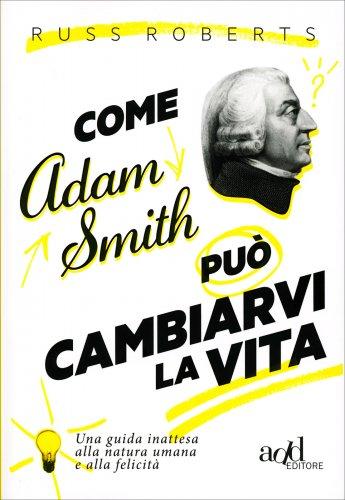 Come Adam Smith può Cambiarvi la Vita