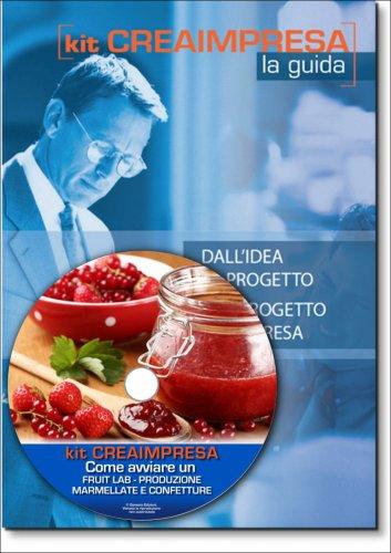 Come Aprire un Fruitlab - Produzione e Vendita Marmellate e Confetture - Guida + CD-rom