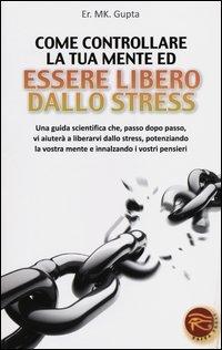 Come Controllare la Tua Mente ed Essere Libero dallo Stress