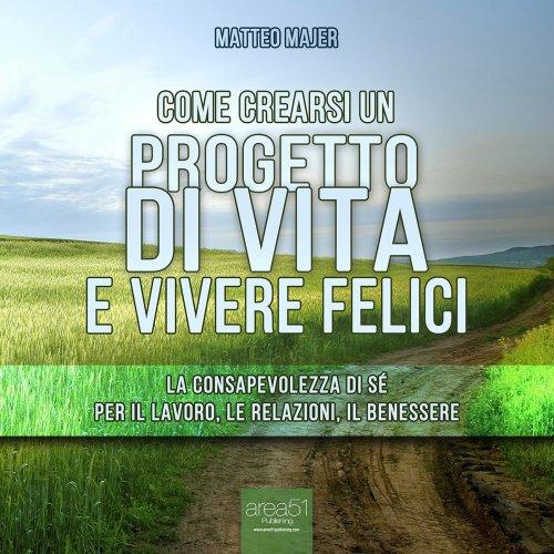 Come Crearsi un Progetto di Vita e Vivere Felici (Audiolibro Mp3)