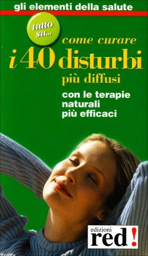 Come Curare i 40 Disturbi Più Diffusi