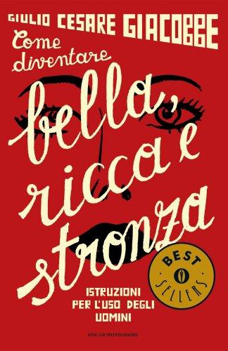 Come diventare Bella Ricca e Stronza (eBook)
