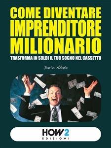Come Diventare Imprenditore Milionario (eBook)