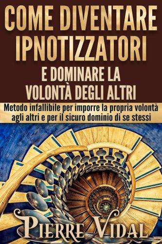 Come Diventare Ipnotizzatori e Dominare la Volontà degli Altri (eBook)