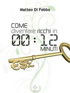 Come Diventare Ricchi in 12 Minuti (eBook)