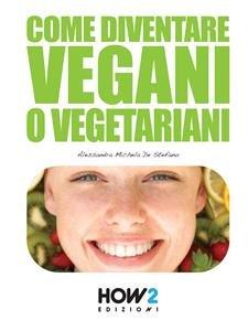 Come Diventare Vegani o Vegetariani (eBook)
