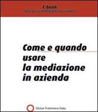Come e Quando Usare la Mediazione in Azienda (eBook)
