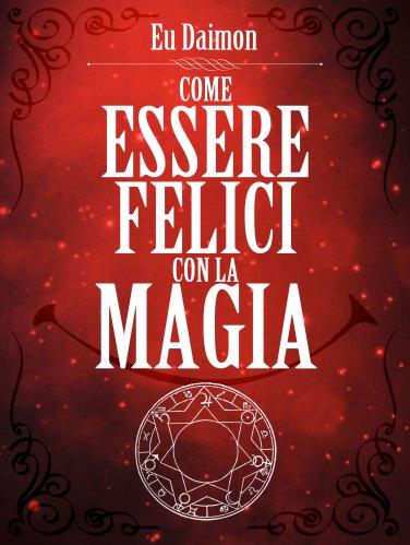 Come Essere Felici con la Magia (eBook)
