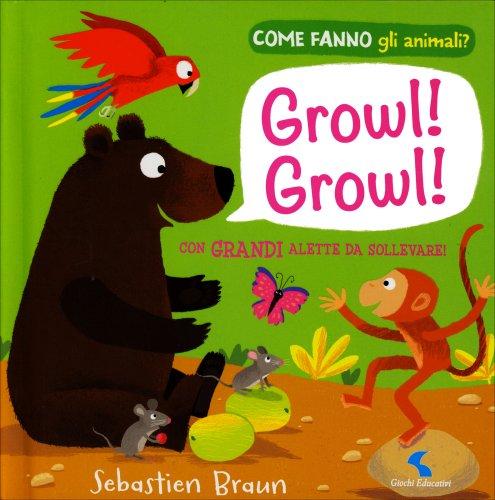 Come Fanno gli Animali? - Growl! Growl!
