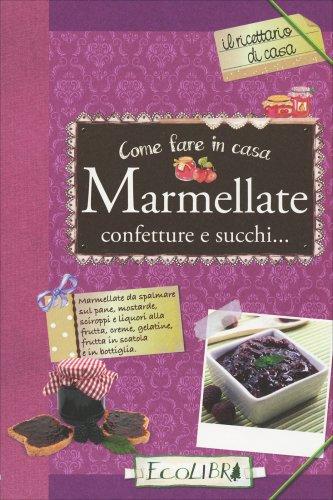 Come Fare in Casa Marmellate, Confetture, Succhi...