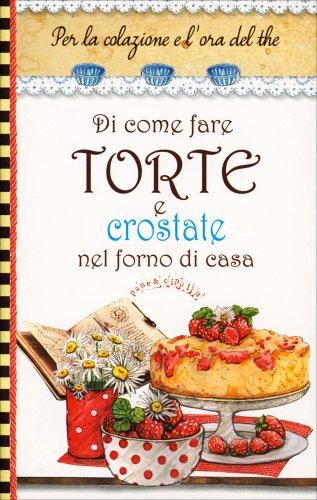 Di Come Fare Torte & Crostate nel Forno di Casa