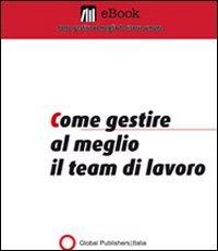 Come Gestire al Meglio il Team di Lavoro (eBook)
