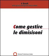 Come Gestire le Dimissioni (eBook)