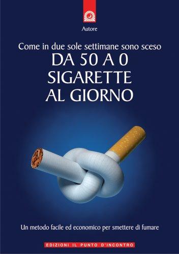 Come in Due sole Settimane Sono Sceso da 50 a 0 Sigarette al Giorno (eBook)