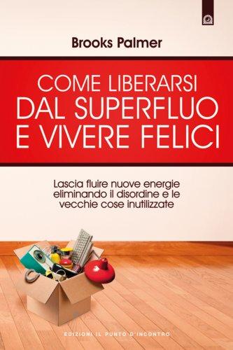 Come Liberarsi dal Superfluo e Vivere Felici (eBook)