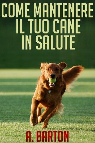 Come Mantenere il Tuo Cane in Salute (eBook)