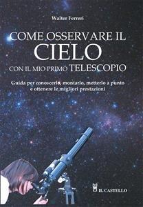 Come Osservare il Cielo con il Mio Primo Telescopio (eBook)
