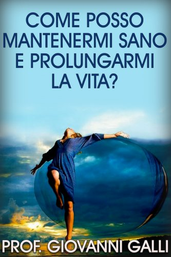 Come Posso Mantenermi Sano e Prolungarmi la Vita? (eBook)