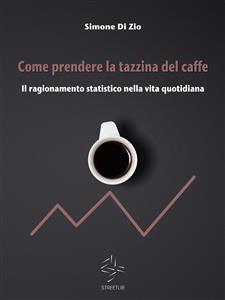 Come Prendere la Tazzina del Caffè (eBook)