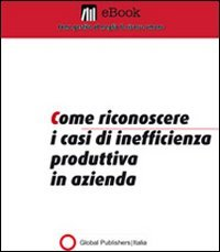Come Riconoscere i Casi di Inefficienza Produttiva in Azienda (eBook)