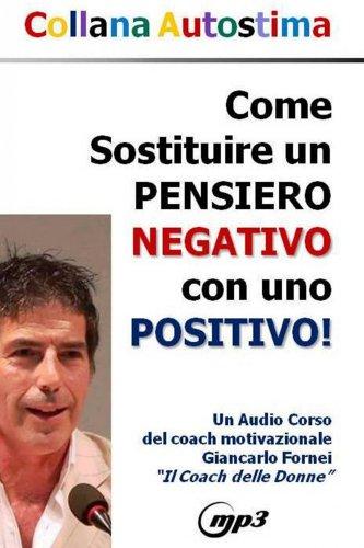 Come Sostituire un Pensiero Negativo con uno Positivo (Audiocorso Mp3)