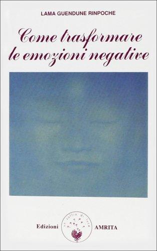 Come trasformare le emozioni negative