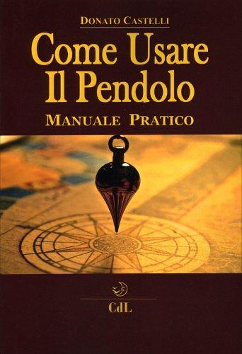 Come Usare il Pendolo - Manuale Pratico