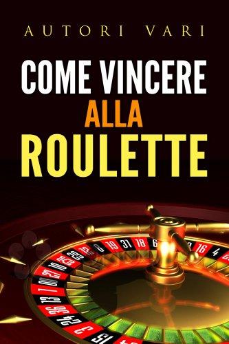 Come Vincere alla Roulette (eBook)