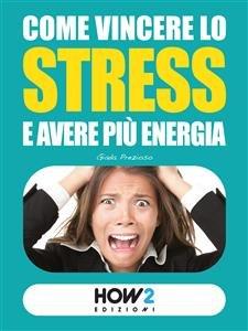Come Vincere lo Stress e Avere più Energia (eBook)