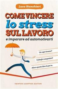 Come Vincere lo Stress Sul Lavoro e Imparare ad Automotivarti (eBook)