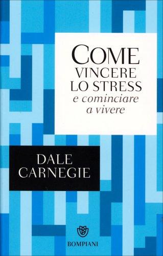 Come Vincere lo Stress e Cominciare a Vivere
