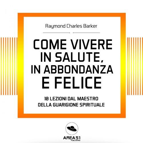Come Vivere in Salute, in Abbondanza e Felice (Audiolibro Mp3)