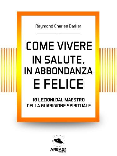 Come Vivere in Salute, in Abbondanza e Felice (eBook)